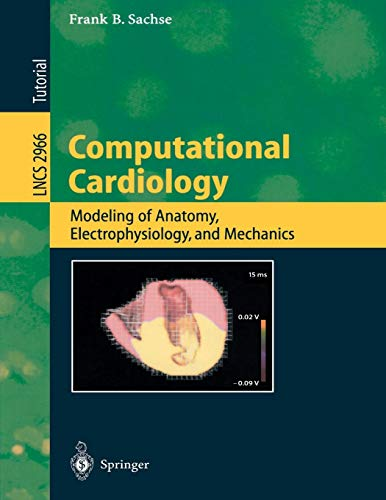 Computational Cardiology: Modeling of Anatomy, Electrophysiology, and Mechanics (Lecture Notes in Computer Science) (Lecture Notes in Computer Science, 2966, Band 2966)