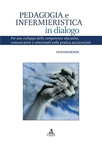 Pedagogia e infermieristica in dialogo. Per uno sviluppo delle competenze educative, comunicative e relazionali nella pratica assistenziale