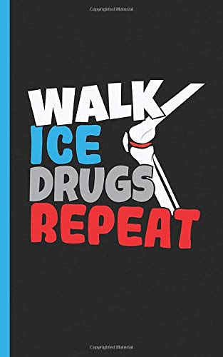 """Knee Surgery Recovery Plan Journal - Walk Ice Drugs Repeat: DIY Daily Medication and Exercise Recovery Log Note Book, Hospital Size 5x8"""" (Knee Rehabilitation Gifts Vol 6)"""