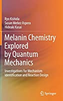 Melanin Chemistry Explored by Quantum Mechanics: Investigations for Mechanism Identification and Reaction Design