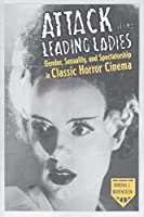 Attack of the Leading Ladies: Gender, Sexuality, and Spectatorship in Classic Horror Cinema (Film and Culture)