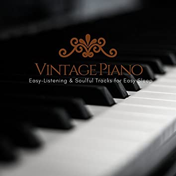 Vintage Piano - Easy-Listening & Soulful Tracks For Easy Sleep