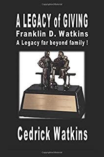 A Legacy of Giving: Franklin D. Watkins, A Legacy far beyond family !