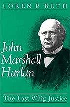 John Marshall Harlan: The Last Whig Justice