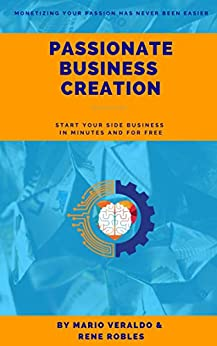 Passionate Business Creation: Starting a Side Hustle in Minutes and for Free by [Mario Veraldo, Rene  Robles]