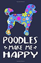 Poodles Make Me Happy: Cute Floral Pet Dog Lover Blank Lined Journal Notebook Gifts For Women & Girls