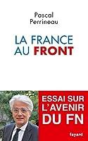 La France au front: essai sur l'avenir du Front National