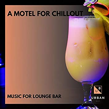 A Motel For Chillout - Music For Lounge Bar