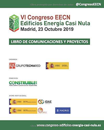 Libro de Comunicaciones y Proyectos EECN VI Congreso Edificios Energía Casi Nula: Celebrado en Madrid, el 23 Octubre 2019