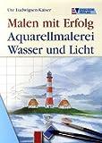 Aquarellmalerei: Wasser und Licht - Ute Ludwigsen-Kaiser