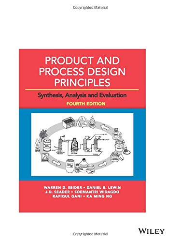 Compare Textbook Prices for Product and Process Design Principles: Synthesis, Analysis and Evaluation 4 Edition ISBN 9781119355243 by Seider, Warren D.