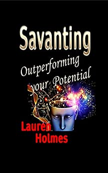 SAVANTING: Outperforming Your Potential by [Lauren Holmes]