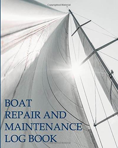 Boat Repair and Maintenance Log Book: Track your sailboat or motorboat work and service, record expenses, fuel usage, suppliers, sailing rig cover