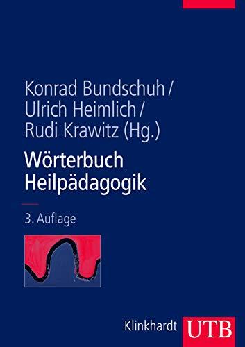 Wörterbuch Heilpädagogik: Ein Nachschlagewerk für Studium und pädagogische Praxis