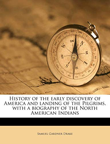History of the early discovery of America and landing of the Pilgrims, with a biography of the North American Indians