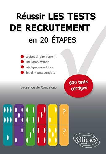 Réussir les Tests de Recrutement en 20 Étapes Logique Raisonnement Intelligence Verbale 600 Tests Corrigés