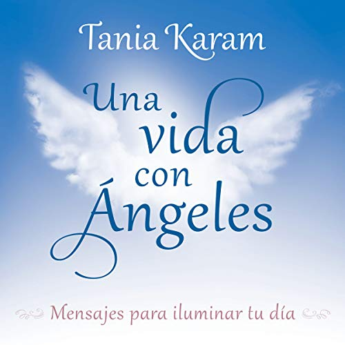 Una vida con Ángeles: Mensajes para iluminar tu día [A Life with Angels: Messages to Light Up Your Day] audiobook cover art