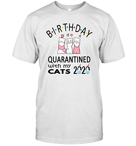Birthday 2020 Quarantined with My Cats for Lovers Cats Social Distancing Classic Unisex Tee Shirts T-Shirt (White;XL)