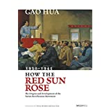 How the Red Sun Rose: The Origins and Development of the Yan'an Rectification Movement, 1930–1945 (English Edition)