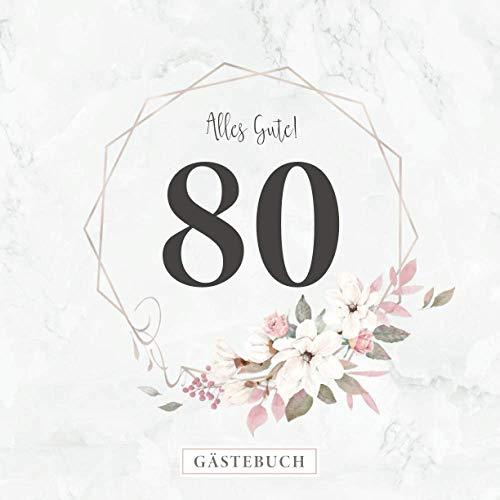 Alles Gute! 80 Gästebuch: Zum 80. Geburtstag · Jahrestag · Jubiläum · Platz für geschriebene...
