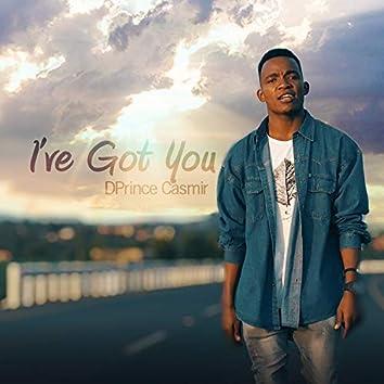 I've Got You (feat. Dprince Casmir)