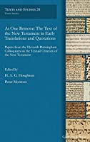 At One Remove: The Text of the New Testament in Early Translations and Quotations (Texts and Studies (Third Series))