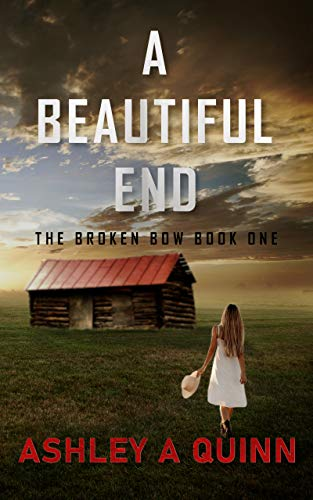 A Beautiful End (The Broken Bow Book 1) by [Ashley A Quinn]