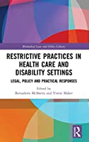 Restrictive Practices in Health Care and Disability Settings: Legal, Policy and Practical Responses (Biomedical Law and Ethics Library)