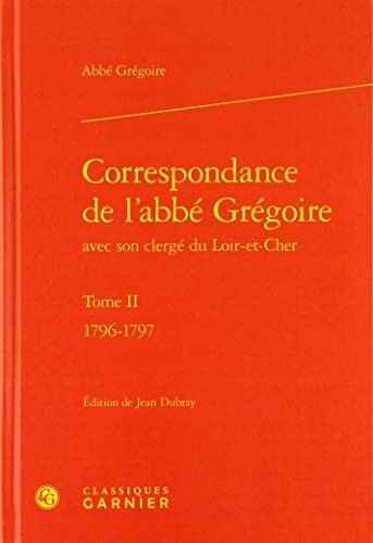 Correspondance de l'abbé Grégoire avec son clergé du Loir-et-Cher : Tome II, 1796-1797