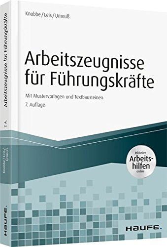 Arbeitszeugnisse für Führungskräfte - inkl. Arbeitshilfen online: Mit Mustervorlagen und Textbausteinen (Haufe Fachbuch)