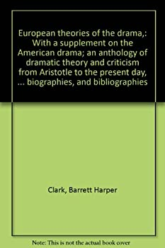 Hardcover European theories of the drama,: With a supplement on the American drama; an anthology of dramatic theory and criticism from Aristotle to the present ... commentaries, biographies, and bibliographies Book