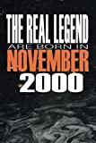 The real Legend are born in November 2000: Birthday Gift notebook Happy Birthday Gift Idea For These Perfect Times, Lined Notebook / Journal Gift, 120 Pages, 6x9, Soft Cover, Matte Finish