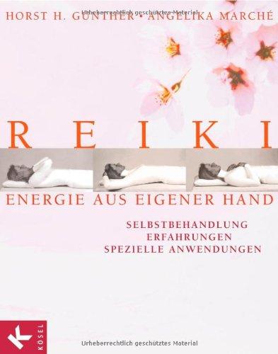 Reiki - Energie aus eigener Hand: Selbstbehandlung, Erfahrungen, spezielle Anwendungen