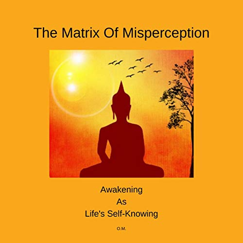 The Matrix of Misperception: Awakening as Life's Self-Knowing cover art