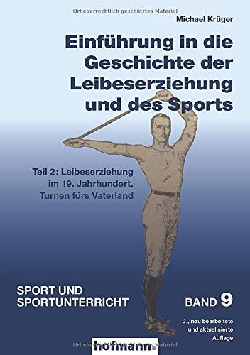 Einführung in die Geschichte der Leibeserziehung und des Sports - Teil 2: Leibeserziehung im 19. Jahrhundert. Turnen fürs Vaterland (Sport und Sportunterricht)