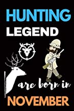 Hunting Legend are Born November: Hunting Journal, Perfect Gifts for Men, Women, Kids, Hunting Notebook, and Hunting Record. Outdoor Sport Paperback