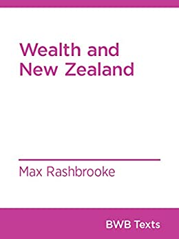 Wealth and New Zealand (BWB Texts Book 33) by [Max Rashbrooke]