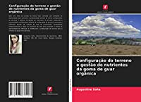 Configuração do terreno e gestão de nutrientes da goma de guar orgânica