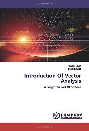 Compare Textbook Prices for Introduction Of Vector Analysis: A Forgotten Part Of Science  ISBN 9786200569707 by Bhatt, Hitaishi,Shukla, Minal