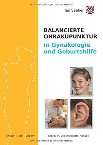 Ohrakupunktur in Gynäkologie und Geburtshilfe: Lehrbuch der Balancierten Ohrakupunktur mit Schwerpunkt Gyn