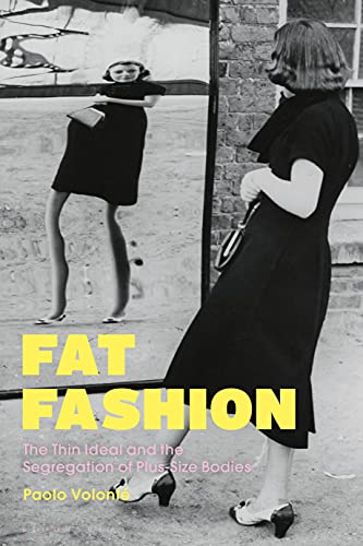 Fat Fashion: The Thin Ideal and the Segregation of Plus-Size Bodies (English Edition)
