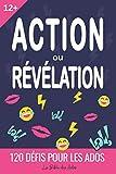 Action ou Révélation: 120 Défis pour Ados | Livre de Jeux Multi-joueur pour les 12-17 ans | Idée Cadeau Noël et Anniversaire pour Fille et Garçon