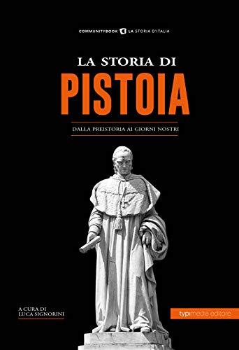 La storia di Pistoia. Dalla preistoria ai giorni nostri