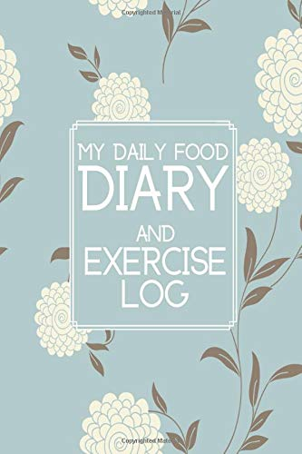 My Daily Food Diary and Exercise Log: Small Personal Eating and Exercise Book Planner Tracker Dairy Notebook Journal to Track, Log & Monitor Calories, ... 130 Pages. (Healthy Lifestyle Log, Band 48)