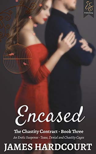 Encased: An Erotic Suspense - Tease, Denial and Chastity Cages (The Chastity Contract Book 3)