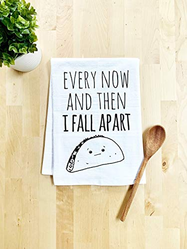Funny Dish Towel, Every Now And Then I Fall Apart, Taco Joke, Flour Sack Kitchen Towel, Sweet...