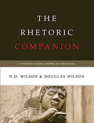 Compare Textbook Prices for The Rhetoric Companion: A Student's Guide to Power in Persuasion  ISBN 9781591280781 by Wilson, Douglas,Wilson, N. D.