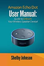 Amazon Echo Dot User Manual: Guide to Unleash your Wireless Speaker Device!