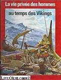 La vie privée des hommes - Au temps des vikings