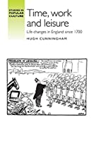 Time, Work and Leisure: Life Changes in England Since 1700 (Studies in Popular Culture)